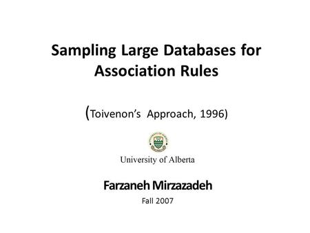 Sampling Large Databases for Association Rules ( Toivenon's Approach, 1996) Farzaneh Mirzazadeh Fall 2007.