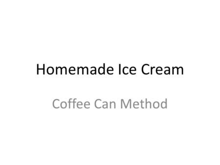 Homemade Ice Cream Coffee Can Method. Materials: ½ cup of whole milk 1 tablespoon of sugar ¼ teaspoon of vanilla extract or chocolate syrup Ice! Ice!