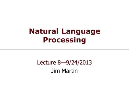Natural Language Processing Lecture 8—9/24/2013 Jim Martin.