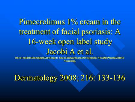 Pimecrolimus 1% cream in the treatment of facial psoriasis: A 16-week open label study Jacobi A et al. One of authors Braeutigam M belongs to clinical.