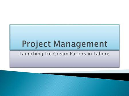 Launching Ice Cream Parlors in Lahore. Presented by: Rizwan Qamar.