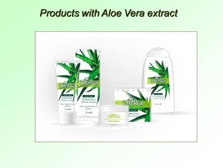Products with Aloe Vera extract. DeBa Natural Moisturizing face cream The product improves the ability of the skin to retain water, moisturizes it in.
