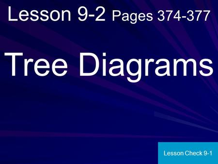 Lesson 9-2 Pages 374-377 Tree Diagrams Lesson Check 9-1.
