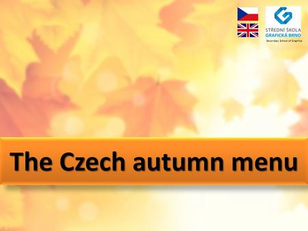 The Czech autumn menu Secondary School of Graphics.