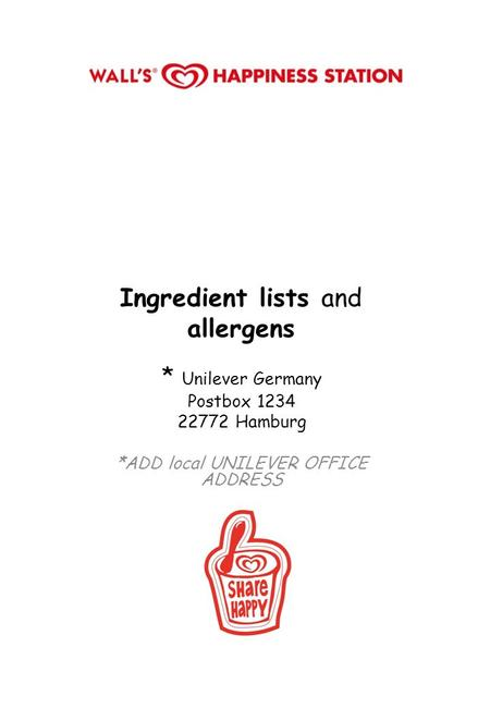 Ingredient lists and allergens * Unilever Germany Postbox 1234 22772 Hamburg *ADD local UNILEVER OFFICE ADDRESS.
