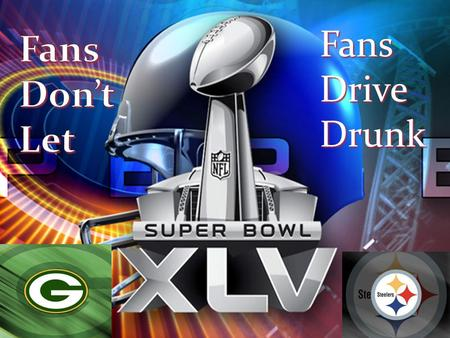 Fans Drive Drunk. Pass Your Keys to a Sober, Designated Driver Before the Super Bowl Begins Super Bowl Sunday is one of the year's most dangerous days.