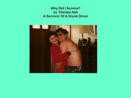 Why Did I Survive? by Theresa Hall A Survivor Of A Drunk Driver.