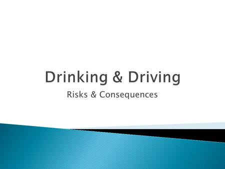 "Risks & Consequences.  Australia – The names of the drivers are sent to the local newspaper and printed under the heading, ""He/She is drunk and in jail."""