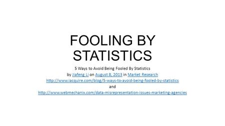 FOOLING BY STATISTICS 5 Ways to Avoid Being Fooled By Statistics