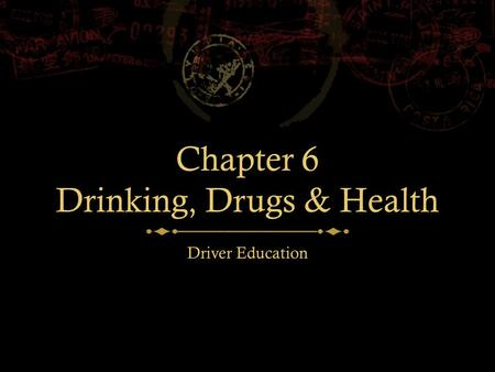 Chapter 6 Drinking, Drugs & Health Driver Education.