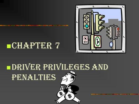 Chapter 7 DRIVER PRIVILEGES AND PENALTIES.