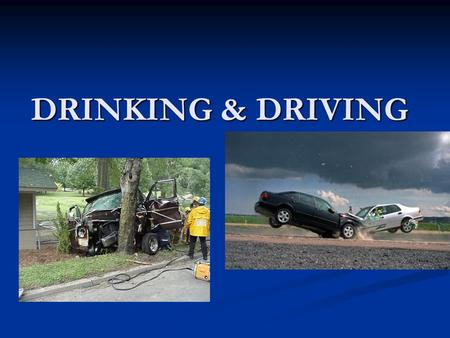 DRINKING & DRIVING Alcohol related statistics Every day in America, another 28 people die as a result of drunk driving crashes. In 2012, 29.1 million.