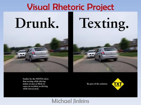 Visual Rhetoric Project Michael Jinkins. Background Info This add was published on a website called txtresponsibley.org that is against texting while.