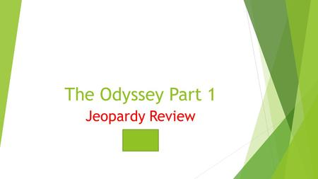 The Odyssey Part 1 Jeopardy Review.