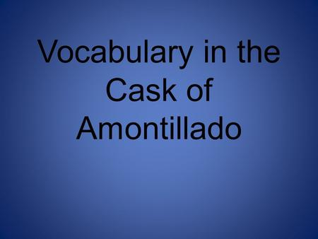 Vocabulary in the Cask of Amontillado. Impunity Originates from the word punish Means Freedom from punishment Montresor desires to punish with impunity.