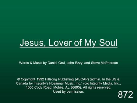 Jesus, Lover of My Soul Words & Music by Daniel Grul, John Ezzy, and Steve McPherson © Copyright 1992 Hillsong Publishing (ASCAP) (admin. In the US & Canada.