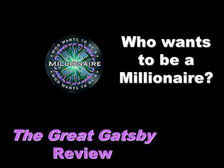 Who wants to be a Millionaire? The Great Gatsby Review.