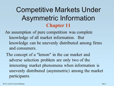 Slide 1  2002 South-Western Publishing An assumption of pure competition was complete knowledge of all market information. But knowledge can be unevenly.