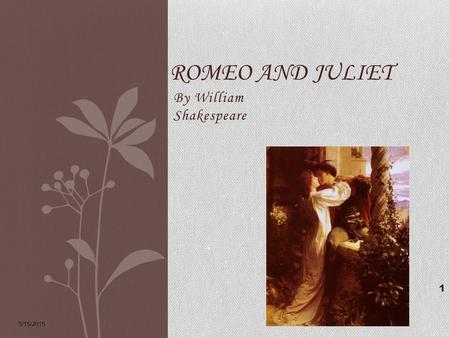 By William Shakespeare 5/15/2015 1 ROMEO AND JULIET.