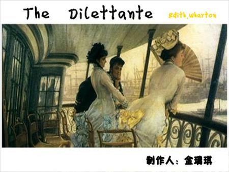 """The Dilettante,"" is a sly and subtle tale about a man Thursdale who tried to play things very carefully with two women in his life. He prided himself."