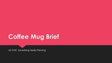 Coffee Mug Brief AD 3102 Advertising Media Planning.