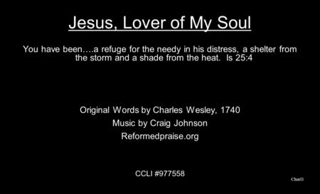 Jesus, Lover of My Soul You have been….a refuge for the needy in his distress, a shelter from the storm and a shade from the heat. Is 25:4 Original Words.