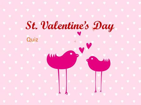 St. Valentine's Day Quiz.