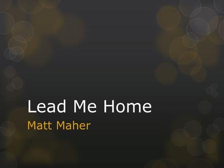 Lead Me Home Matt Maher. Thank You for the cross Thank You for Your love The perfect sacrifice Of praise to God above Used with permission, Word of Life.