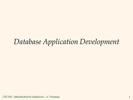 CSC343 – Introduction to databases – A. Vaisman1 Database Application Development.