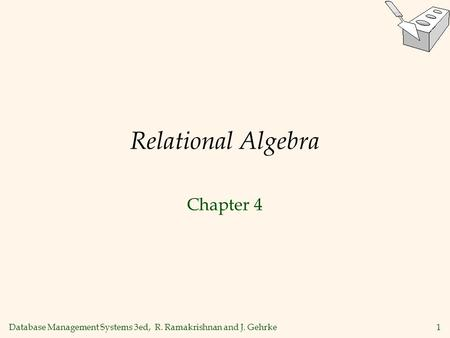 Database Management Systems 3ed, R. Ramakrishnan and J. Gehrke1 Relational Algebra Chapter 4.