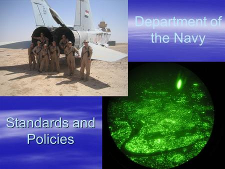 Standards and Policies Department of the Navy. Objectives  Comprehend the Navy's Core Values.  Understand the relationship between Core Values and moral.