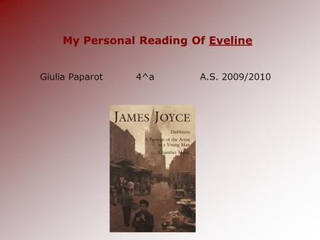 My Personal Reading Of Eveline Giulia Paparot4^aA.S. 2009/2010.