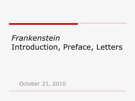 Frankenstein Introduction, Preface, Letters October 21, 2010.
