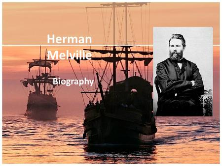 Herman Melville Biography. Place of birth Date of birth New York, NY August 1, 1819.