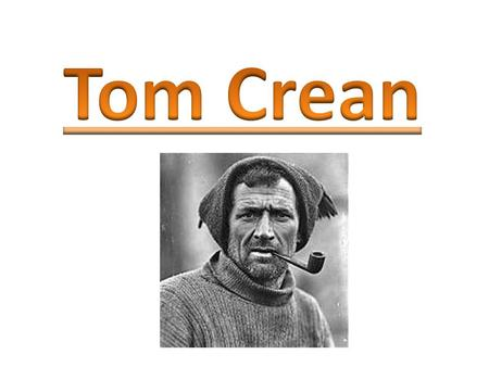 Tom Crean was born on a remote hillside farm near the village of Annascaul on the Dingle Peninsula on July 20th 1877 He was one of 10 children He attended.