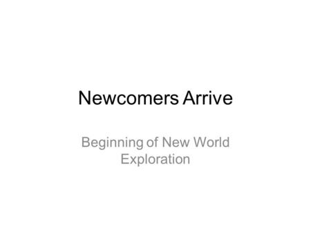 Newcomers Arrive Beginning of New World Exploration.