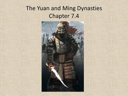 The Yuan and Ming Dynasties Chapter 7.4. The Mongol Empire Northern China, throughout history had been attacked by nomadic people over and over. One of.
