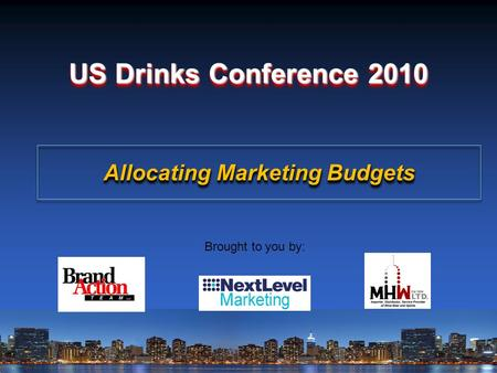 US Drinks Conference 2010 Brought to you by: Allocating Marketing Budgets.