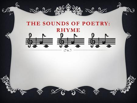 THE SOUNDS OF POETRY: RHYME. BEFORE WE BEGIN  You should first understand basic terms in the structure of a poem.  WHAT is a LINE? LINE BREAK?  WHAT.