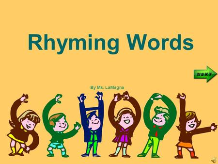 Rhyming Words By Ms. LaMagna What are Rhyming Words? Two words rhyme when they have the same sound the at the end. Bat rhymes with Cat.
