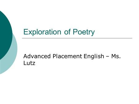 Exploration of Poetry Advanced Placement English – Ms. Lutz.