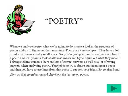 """POETRY"" When we analyze poetry, what we're going to do is take a look at the structure of poems and try to figure out their meanings. Poems are very compact."