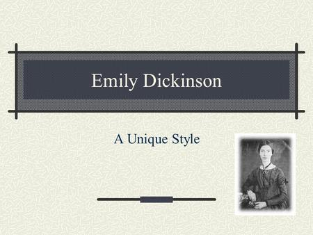 Emily Dickinson A Unique Style. Background Born on December 10th 1830 Grew up in Amherst, Massachusetts (NE) Emily admired and respected her father She.
