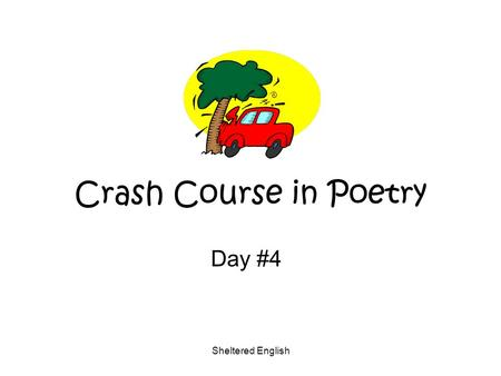 Sheltered English Crash Course in Poetry Day #4. Sheltered English Warm-up: Look over all poetry terms and skills from Days 1- 3. Quiz in 5 minutes.