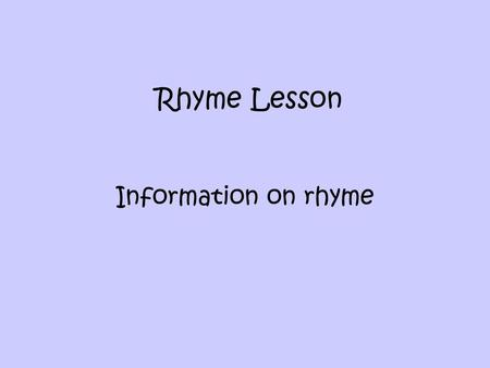 Rhyme Lesson Information on rhyme. nursery rhymes, songs, and books!!! Rhymes can be found in…