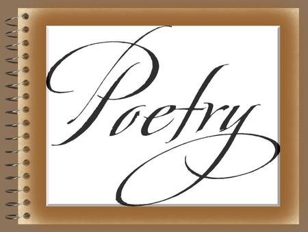 POETRY  A type of literature that expresses ideas, feelings, or tells a story in a specific form (usually using lines and stanzas)