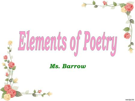 Elements of Poetry Ms. Barrow.