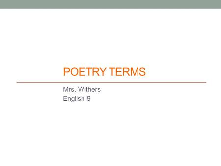Poetry Terms Mrs. Withers English 9.