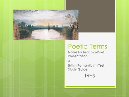 Poetic Terms Notes for Teach-a-Poet Presentation & British Romanticism Test Study Guide IRHS.