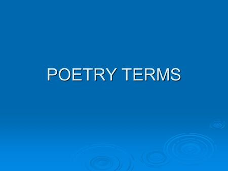 POETRY TERMS Figure of speech  compares one thing to something entirely different-It's never literally true!  Ex: It's raining cats and dogs.